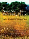 The Dual Disorders Recovery Book (eBook): A Twelve Step Program for Those of Us with Addiction and an Emotional or Psychiatric Illness