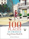100 Places in France Every Woman Should Go (eBook)