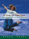 If Only I Could Quit (eBook): Recovering From Nicotine Addiction