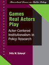 Games Real Actors Play (eBook): Actor-centered Institutionalism In Policy Research