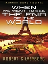Mammoth Books presents When We Went to See the End of the World (eBook)