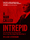 A Man Called Intrepid (eBook): The Incredible True Story of the Master Spy Who Helped Win World War II