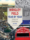 Wrigley Field Year by Year (eBook): A Century at the Friendly Confines
