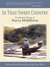 In That Sweet Country (eBook): Uncollected Writings of Harry Middleton