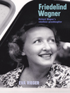 Friedelind Wagner (eBook): Richard Wagner's Rebellious Granddaughter