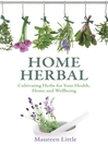Home Herbal (eBook): Cultivating Herbs for Your Health, Home and Wellbeing