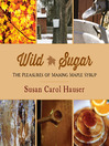 Wild Sugar (eBook): The Pleasures of Making Maple Syrup