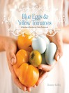 Blue Eggs and Yellow Tomatoes (eBook): Recipes from a Modern Kitchen Garden