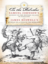 To the Hebrides (eBook): Samuel Johnson's Journey to the Western Islands and James Boswell's Journal of a Tour