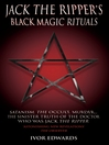 Jack the Ripper Black Magic Rituals--Satanism, the Occult, Murder...The Sinister Truth of the Doctor who was Jack the Ripper (eBook)