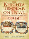 The Knights Templar on Trial (eBook): The Trials of the Templars In the British Isles, 1308-11