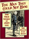 The Man They Could Not Hang (eBook): The True Story of John Lee