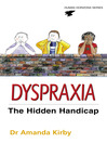 Dyspraxia (eBook): The Hidden Handicap