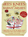 Bees Knees and Barmy Armies (eBook): Origins of the Words and Phrases We Use Every Day