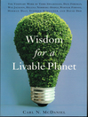 Wisdom for a Livable Planet (eBook): The Visionary Work of Terri Swearingen, Dave Foreman, Wes Jackson, Helena Norberg-Hodge, Werner Forn