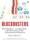 Blockbusters (eBook): Why Big Hits ? and Big Risks ? are the Future of the Entertainment Business