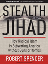 Stealth Jihad (eBook): How Radical Islam Is Subverting America without Guns or Bombs