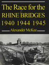 The Race for the Rhine Bridges 1940, 1944, 1945 (eBook)