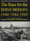 The Race for the Rhine Bridges 1940, 1944, 1945 (eBook)