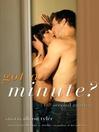 Got a Minute? (eBook): Sixty Second Erotica