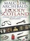 Bloody Scotland (eBook): Crime in 19th Century Scotland