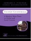 Tecpan Guatemala (eBook): A Modern Maya Town In Global And Local Context