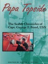 Papa Topside (eBook): The Sealab Chronicles of Capt. George F. Bond, USN