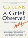 A Grief Observed Readers' Edition (eBook): With contributions from Hilary Mantel, Jessica Martin, Jenna Bailey, Rowan Williams, Kate Saunders, Francis Spufford and Maureen Freely