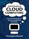 A Brief Guide to Cloud Computing (eBook): An Essential Guide to the Next Computing Revolution