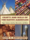 Crafts and Skills of the Native Americans (eBook): Tipis, Canoes, Jewelry, Moccasins, and More
