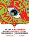 Eye Mind (eBook): The Saga of Roky Erickson and the 13th Floor Elevators, The Pioneers of Psychedelic Sound