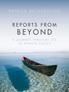Reports from Beyond (eBook): A Journey Through Life to Remote Places