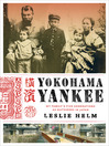 Yokohama Yankee (eBook): My Family's Five Generations as Outsiders in Japan