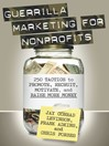 Guerrilla Marketing for Nonprofits (eBook): 250 Tactics to Promote, Motivate, and Raise More Money