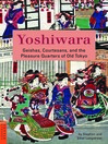 Yoshiwara (eBook): Geishas, Courtesans, and the Pleasure Quarters of Old Tokyo