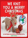 We Knit You a Merry Christmas (eBook): 20 Patterns for Festive Handmade Gifts