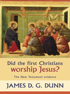 Did the First Christians Worship Jesus? (eBook): The New Testament Evidence