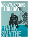 Mountaineering Holiday (eBook): An Outstanding Alpine Climbing Season, 1939