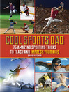 Cool Sports Dad (eBook): 75 Amazing Sporting Tricks to Teach and Impress Your Kids