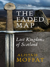 The Faded Map (eBook): The Lost Kingdoms of Scotland