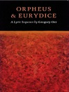 Orpheus & Eurydice (eBook): A Lyric Sequence