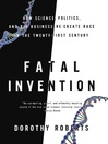 Fatal Invention (eBook): How Science, Politics, and Big Business Re-create Race in the Twenty-First Century