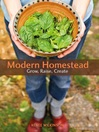 Modern Homestead (eBook): Grow, Raise, Create