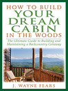How to Build Your Dream Cabin in the Woods (eBook): The Ultimate Guide to Building and Maintaining a Backcountry Getaway