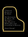 A Natural History of the Piano (eBook): The Instrument, the Music, the Musicians - from Mozart to Jazz and Everything in Between