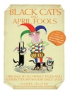 Black Cats & April Fools (eBook): Origins of Old Wives Tales and Superstitions in Our Daily Lives