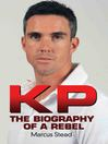 KP (eBook): Portrait of a Rebel—The Biography of Kevin Pietersen