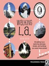 Walking L. A. (eBook): 38 Walking Tours Exploring Stairways, Streets and Buildings You Never Knew Existed