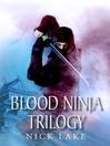 The Blood Ninja Trilogy (eBook): Blood Ninja, Lord Oda's Revenge and The Betrayal of the Living