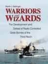 Warriors and Wizards (eBook): The Development and Defeat of Radio-Controlled Glide Bombs of the Third Reich